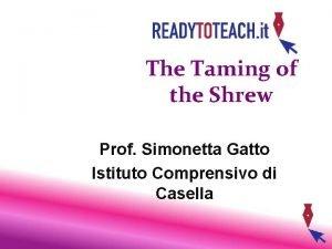 The Taming of the Shrew Prof Simonetta Gatto