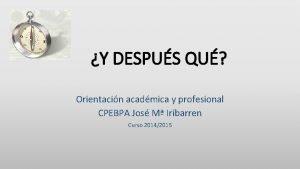 Y DESPUS QU Orientacin acadmica y profesional CPEBPA
