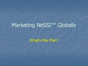 Marketing Ne SSI Globally Whats the Plan Issues