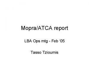 MopraATCA report LBA Ops mtg Feb 05 Tasso