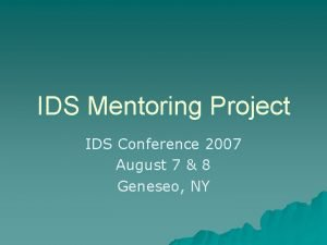 IDS Mentoring Project IDS Conference 2007 August 7