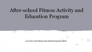 Afterschool Fitness Activity and Education Program Jana Clack
