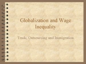Globalization and Wage Inequality Trade Outsourcing and Immigration