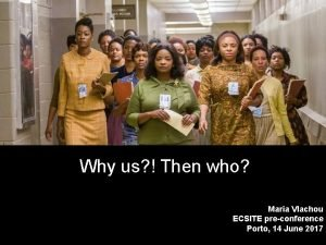 Why us Then who Maria Vlachou ECSITE preconference