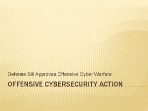 Defense Bill Approves Offensive Cyber Warfare OFFENSIVE CYBERSECURITY