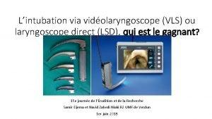 Lintubation via vidolaryngoscope VLS ou laryngoscope direct LSD