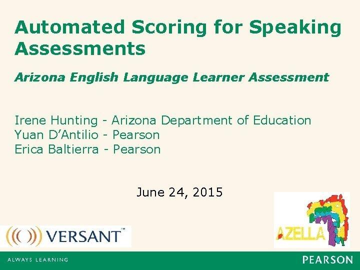 Automated Scoring for Speaking Assessments Arizona English Language