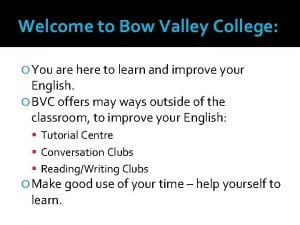 Welcome to Bow Valley College You are here