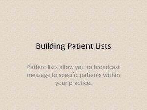 Building Patient Lists Patient lists allow you to