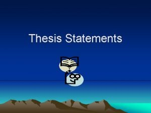 Thesis Statements Thesis The thesis statement is the