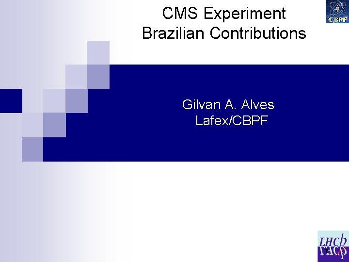 CMS Experiment Brazilian Contributions Gilvan A Alves LafexCBPF