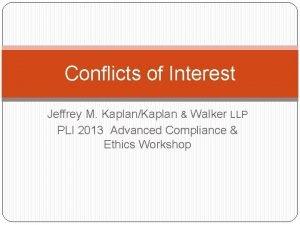 Conflicts of Interest Jeffrey M KaplanKaplan Walker LLP