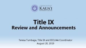 Title IX Review and Announcements Teresa Tumbaga Title