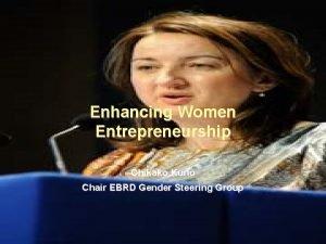 Enhancing Women Entrepreneurship Chikako Kuno Chair EBRD Gender
