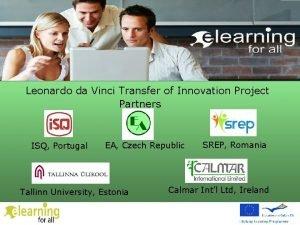 Leonardo da Vinci Transfer of Innovation Project Partners