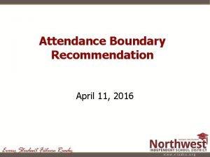 Attendance Boundary Recommendation April 11 2016 Attendance Boundary