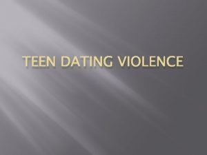 TEEN DATING VIOLENCE What is dating violence Not