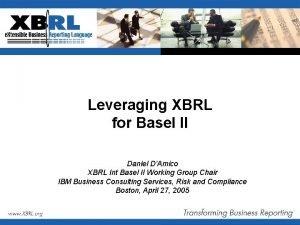 Leveraging XBRL for Basel II Daniel DAmico XBRL