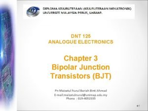 DNT 125 ANALOGUE ELECTRONICS Chapter 3 Bipolar Junction
