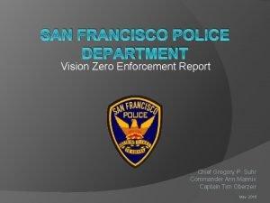 SAN FRANCISCO POLICE DEPARTMENT Vision Zero Enforcement Report