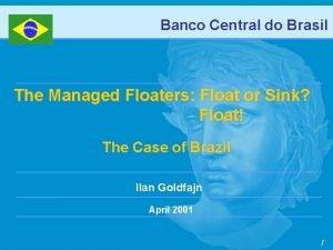 Banco Central do Brasil The Managed Floaters Float