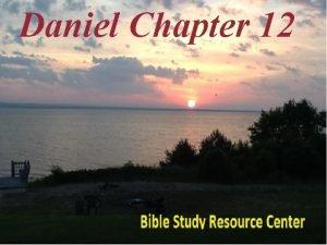 Daniel Chapter 12 Daniel Introduction 1 2 3