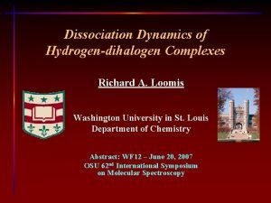 Dissociation Dynamics of Hydrogendihalogen Complexes Richard A Loomis
