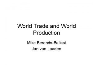 World Trade and World Production Mike BerendsBallast Jan