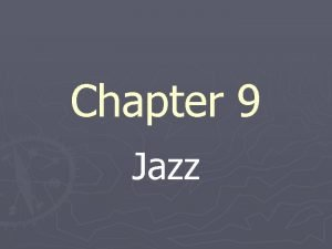 Chapter 9 Jazz What is Jazz Relies heavily