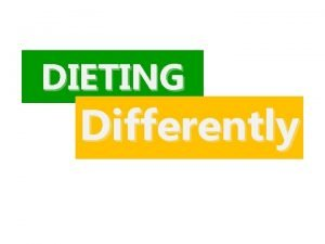 DIETING Differently Outline Introduction Lose weight and gain