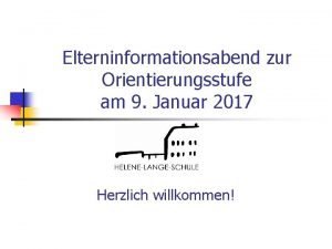 Elterninformationsabend zur Orientierungsstufe am 9 Januar 2017 Herzlich