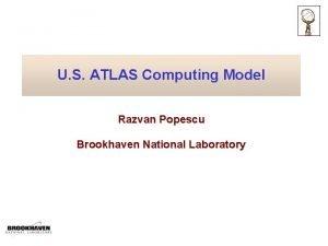 U S ATLAS Computing Model Razvan Popescu Brookhaven