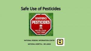 Safe Use of Pesticides NATIONAL POISONS INFORMATION CENTER