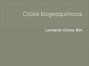 Ciclos biogeoqumicos Leonardo Ochoa 904 definicin Se denomina