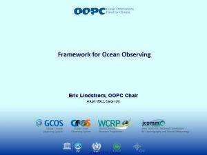Framework for Ocean Observing Eric Lindstrom OOPC Chair