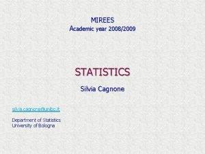 MIREES Academic year 20082009 STATISTICS Silvia Cagnone silvia