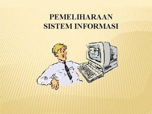 PEMELIHARAAN SISTEM INFORMASI SDLC Perencanaan Sistem Analisis Sistem