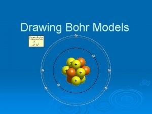 Drawing Bohr Models Bohr Models Bohr models are