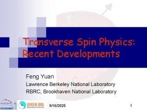 Transverse Spin Physics Recent Developments Feng Yuan Lawrence