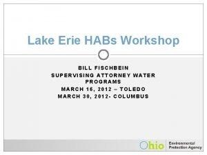Lake Erie HABs Workshop BILL FISCHBEIN SUPERVISING ATTORNEY