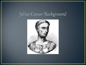 Julius Caesar Background Definitions you should know monarchyabsolute