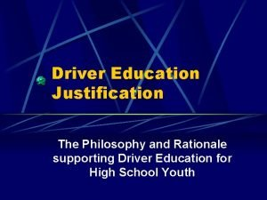 Driver Education Justification The Philosophy and Rationale supporting