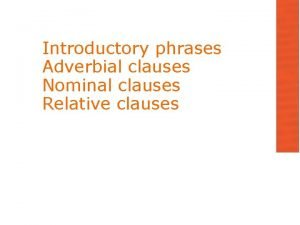 Introductory phrases Adverbial clauses Nominal clauses Relative clauses