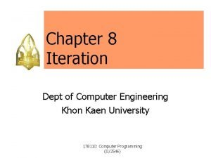 Chapter 8 Iteration Dept of Computer Engineering Khon