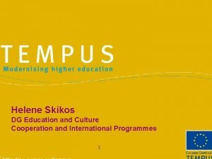 Helene Skikos DG Education and Culture Cooperation and