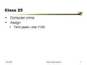 Class 25 Computer crime Assign CS 4001 Term