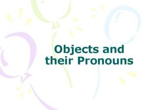 Objects and their Pronouns Direct Objects Direct objects