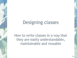Designing classes How to write classes in a