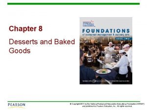 Chapter 8 Desserts and Baked Goods Copyright 2011