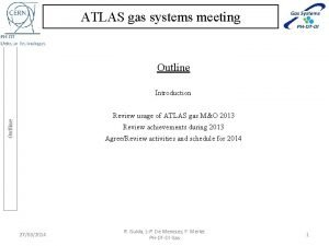 ATLAS gas systems meeting Outline Introduction Outline Review